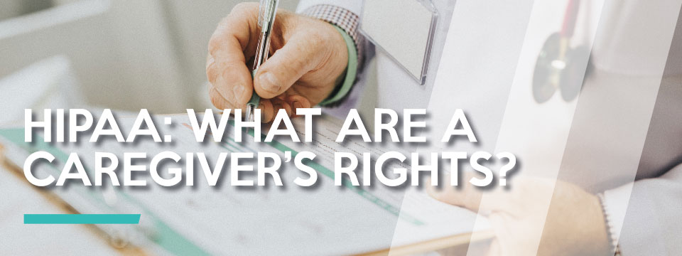 HIPAA: What Are A Caregiver's Rights